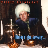 Don`t go away... (Russian folk songs and romances)